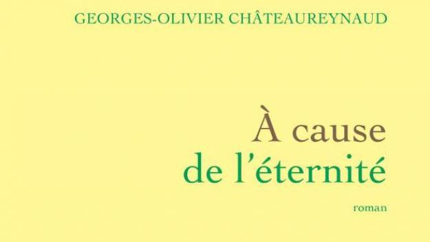 Georges-Olivier Chateaureynaud-Couverture-A cause de l'éternité-Mars 2021